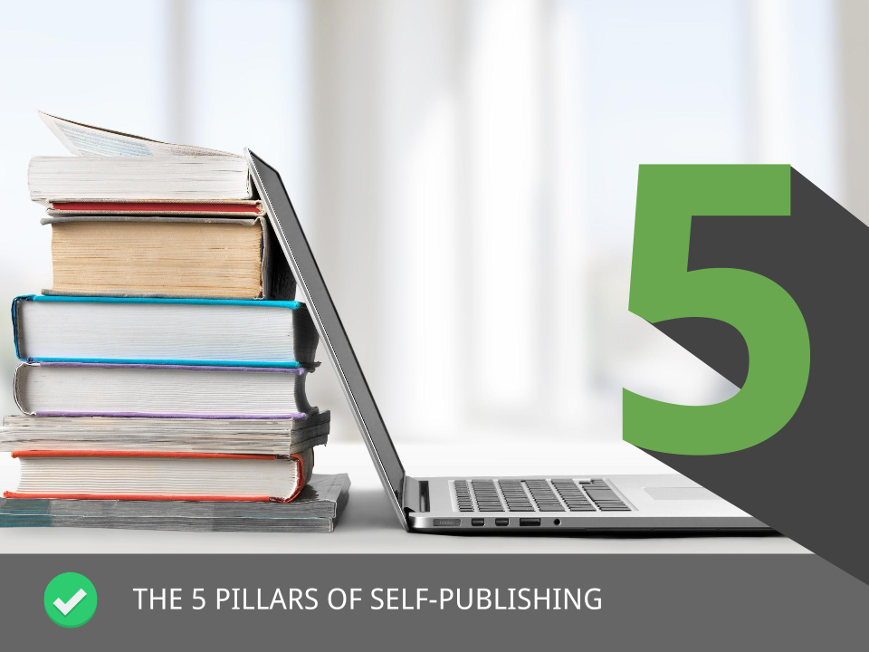 The 5 pillars of self publishing your guide to publish a book on amazon publishing a book on amazon malvernweather Gallery