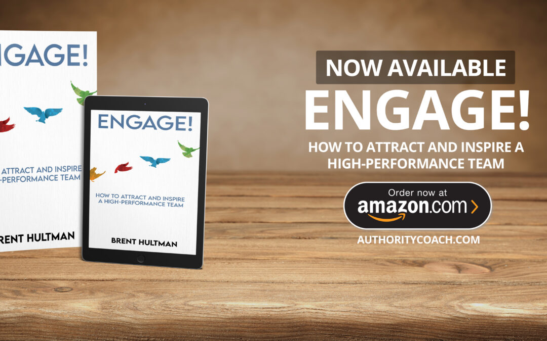 ENGAGE! HOW TO ATTRACT AND INSPIRE A HIGH-PERFORMANCE TEAM